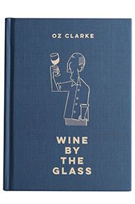 Wine by the Glass by Oz Clarke
