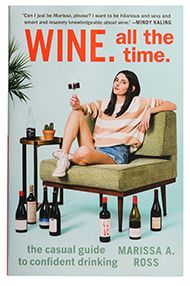 Wine. All the Time: The Casual Guide to Confident Drinking M Ross